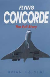 Flying Concorde, The Full Story - Calvert