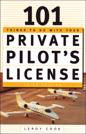 101 Things to do with your Private Pilot's License, 3rd Edition -  Leroy Cook
