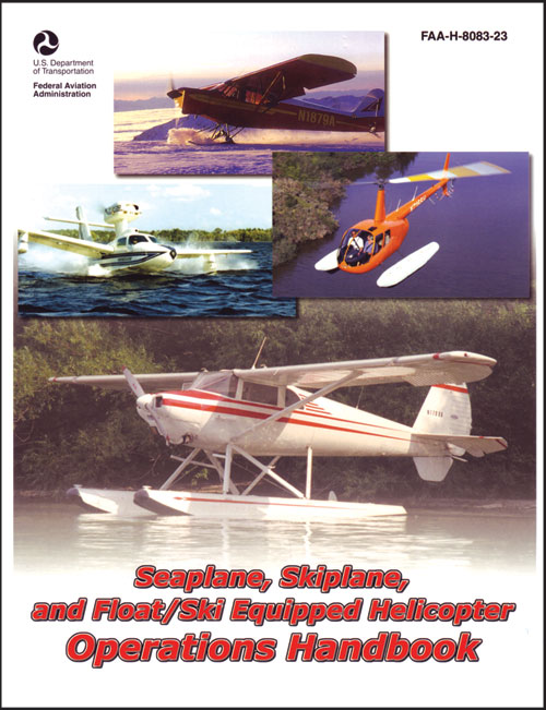 Seaplane, Skiplane and Float/Ski Equipped Helicopter Operations Handbook FAA-H-8083-23